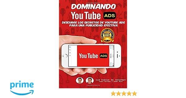 Dominando Youtube ADS: Descubre Los Secretos De YouTube ADS Para Una Publicidad Efectiva: Amazon.es: Justo Serrano, César Miró, Los Genios De Internet: ...