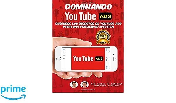 Dominando Youtube ADS: Descubre Los Secretos De YouTube ADS Para Una Publicidad Efectiva (Spanish Edition): Justo Serrano, César Miró, Los Genios De ...