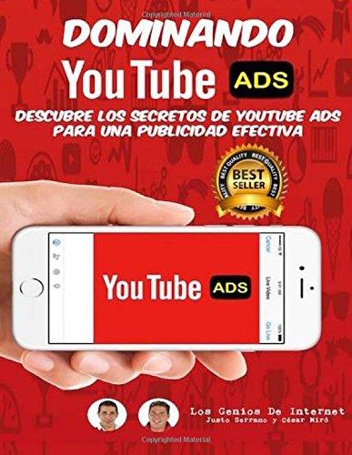 Dominando Youtube ADS: Descubre Los Secretos De YouTube ADS Para Una Publicidad Efectiva (Spanish Edition) [Justo Serrano] (Tapa Blanda)