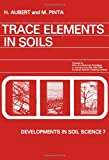 Trace Elements in Soils, H. Aubert and Maurice Pinta, 0444415114