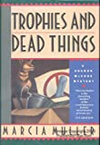 Trophies and Dead Things, Marcia Muller, 0892964170