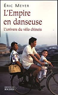 L'empire en danseuse : l'univers du vélo chinois, Meyer, Eric