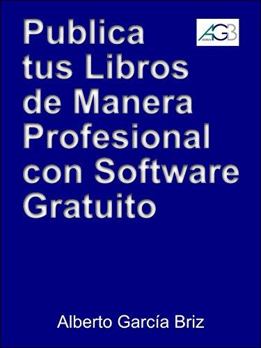 Descargar Libro Publica Tus Libros Por Internet De Manera Profesional Con Software Gratuito Alberto García Briz