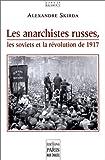 Les anarchistes russes, les soviets et la revolution de 1917 (Essais et documents) (French Edition)