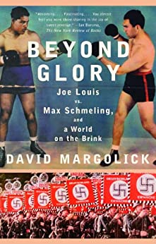 Beyond Glory: Joe Louis vs. Max Schmeling, and a World on the Brink by [Margolick, David]