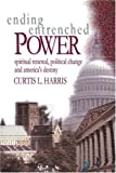 Ending Entrenched Power, Curtis Harris, 0595268412