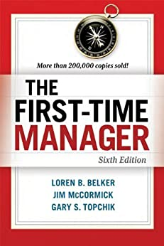 The First-Time Manager by [BELKER, Loren B., MCCORMICK, Jim, TOPCHIK, Gary S.]