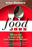 Food Jobs: 150 Great Jobs for Culinary Students, Career Changers and FOOD Lovers