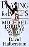 download ebook playing for keeps: michael jordan and the world that he made hardcover – january 25, 1999 pdf epub