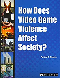 How Does Video Game Violence Affect Society? (In Controversy)