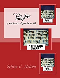 The Gun Swap : ( our future depends on it) by Nelson-Davis Mr. Felicia C. (2013-06-28) Paperback