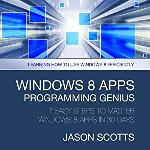 Windows 8 Apps Programming Genius: 7 Easy Steps To Master Audiobook
