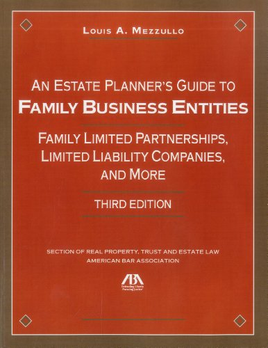 An Estate Planner's Guide To Family Business Entities: Family Limited Partnerships, Limited Liability Companies And More