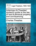 Indermaur and Thwaites' student's guide to the law of real and personal property and Conveyancing, Charles Thwaites, 1240070012