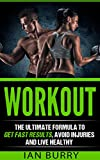 Workout: The Ultimate Formula to Get Fast Results, Avoid Injuries and Live Healthy (Workout Plan, Routines, Motivation, Diets, For Women, For Men, At Home, For Beginners)