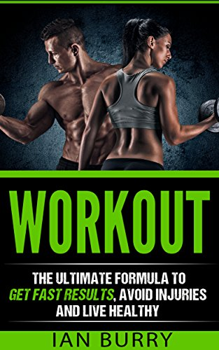 e Formula to Get Fast Results, Avoid Injuries and Live Healthy (Workout Plan, Routines, Motivation, Diets, For Women, For Men, At Home, For Beginners) ()