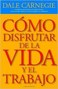 C?o disfrutar de la vida y el trabajo (Spanish Edition) by Dale Carnegie (2012-01-03)