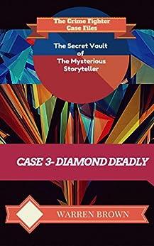 STORYTELLER-DIAMOND DEADLY- A SHORT STORY: The Crime Fighter Case Files (The Secret Vault of the Mysterious Storyteller Book 3) by [BROWN, WARREN]