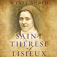 Saint Therese of Lisieux: A Model for Our Times Audiobook by Wyatt North Narrated by David Glass