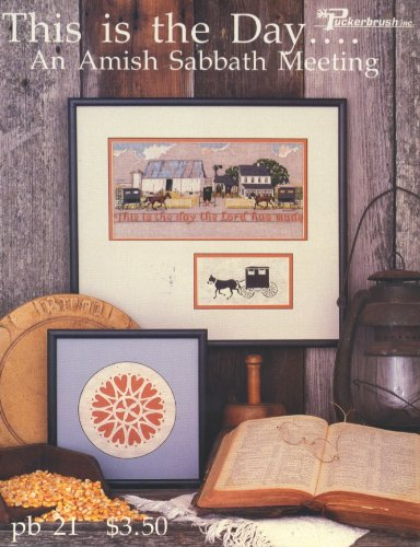 Amish Cross Stitch - This Is the Day the Lord Has Made: An Amish Sabbath Meeting (Counted Cross Stitch & Scherenschnitte Design)