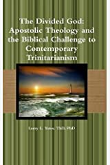 The Divided God: Apostolic Theology and the Biblical Challenge to Contemporary Trinitarianism by Phd Larry L Yates Thd (2013-10-09) Hardcover