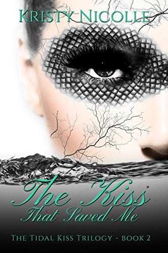 The Kiss That Saved Me (The Tidal Kiss Trilogy Book 2) by [Nicolle, Kristy]
