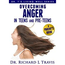 Overcoming Anger in Teens and Pre-Teens: A Parent's Guide (Dr T's  Living Well Series Book 1)