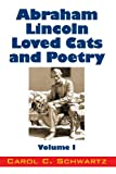 Abraham Lincoln Loved Cats and Poetry, Carol C. Schwartz, 1478708182