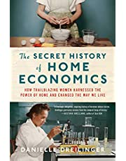 The Secret History of Home Economics: How Trailblazing Women Harnessed the Power of Home and Changed the Way We Live