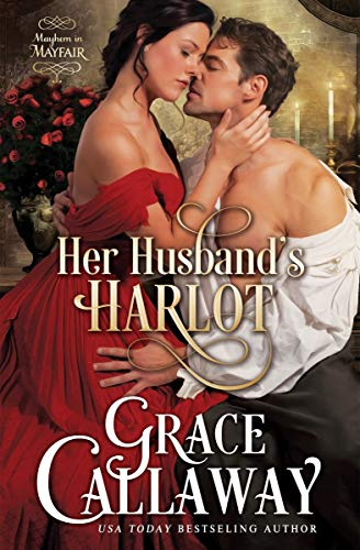 Her Husband's Harlot (Mayhem in Mayfair Book 1) by [Callaway, Grace]