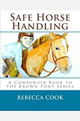 Safe Horse Handling: A Companion Book to the Brown Pony Series (Volume 6) Paperback