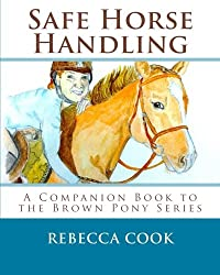 Safe Horse Handling: A Companion Book to the Brown Pony Series (Volume 6)