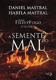 A semente do mal (Filho do fogo Livro 1)