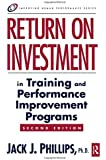 Return on Investment in Training and Performance Improvement Programs (Improving Human Performance)