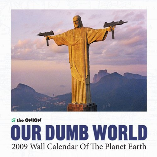 The Onion Presents: Our Dumb World 2009 Wall Calendar by Editors of the Onion (2008-09-01) ()