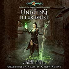 The Undying Illusionist: Age of Magic - Tales of the Feisty Druid, Book 2 Audiobook by Candy Crum, Michael Anderle Narrated by Carly Robins