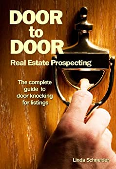 Door-to-Door Real Estate Prospecting: The Complete Guide to Door Knocking for Listings by [Schneider, Linda]