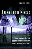 Enemy in the Mirror: Islamic Fundamentalism and the Limits of Modern Rationalism - A Work of Comparative Political Theory