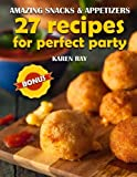 Amazing Snacks & Appetizers: 27 recipes for perfect party