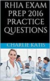 RHIA Exam Prep 2016: Practice Questions for the Registered Health Information Administrator Exam (RHIA Exam)