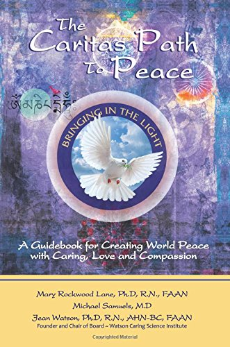 Download The Caritas Path to Peace: A Guidebook for Creating World Peace with Caring, Love, and Compassion pdf