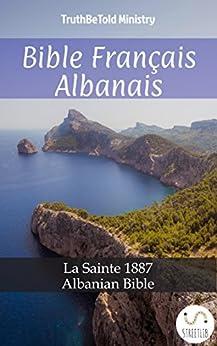 Bible Français Albanais: La Sainte 1887 - Albanian Bible (Parallel Bible Halseth) (French Edition) by [Truthbetold Ministry]