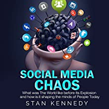 Social Media Chaos: What Was the World Like Before Its Explosion and How Is It Shaping the Minds of People Today Audiobook by Stan Kennedy Narrated by Jim D. Johnston