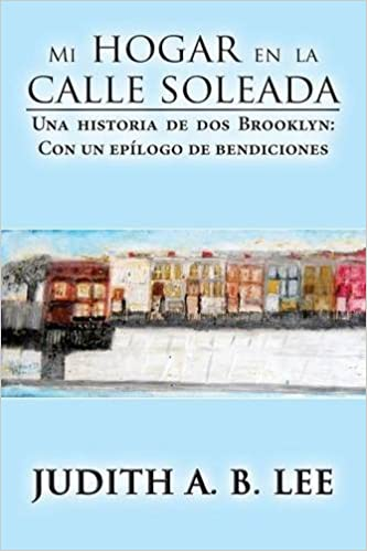 Ebooks para descargar iphone Mi hogar en la calle soleada: Una historia de dos Brooklyn: Con un epílogo de bendiciones PDF RTF