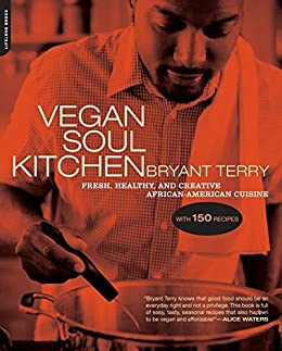 Vegan Soul Kitchen: Fresh, Healthy, and Creative African-American Cuisine by [Terry, Bryant]