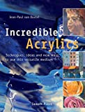 img - for Incredible Acrylics: Techniques, Ideas and New Ways to Use this Versatile Medium book / textbook / text book