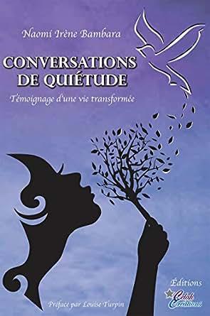 Conversations de quiétude: Témoignage d'une vie transformée (978-2-9816502-2-1) (French Edition)