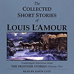 The Collected Short Stories of Louis L'Amour: Volume 5 (Unabridged Selections)