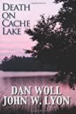 Death on Cache Lake, Dan Woll and John W. Lyon, 1937391043