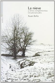 La Nieve Y Otros Complementos Circunstanciales por Xuan Bello epub
